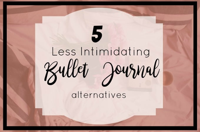 5 Less Intimidating Bullet Journal Alternatives