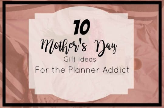 Mother's Day Gift Ideas for the Planner Addict
