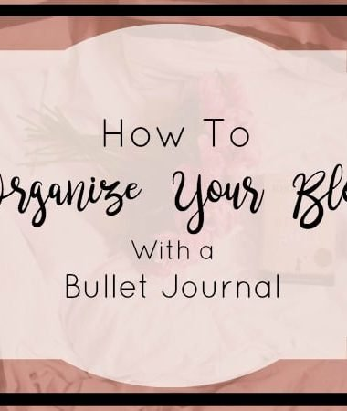 How to Organize Your Blog with a Bullet Journal