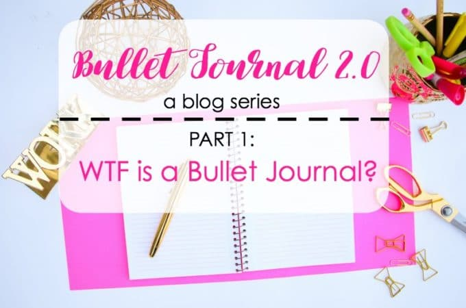 Bullet Journal 2.0: WTF is a Bullet Journal?!?