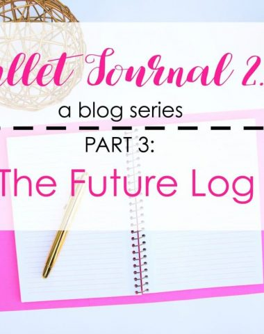 Bullet Journal 2.0: A blog series. Part 3: All about the Future Log