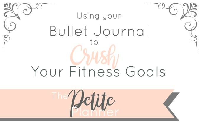 Using Your Bullet Journal to Crush Your Fitness Goals