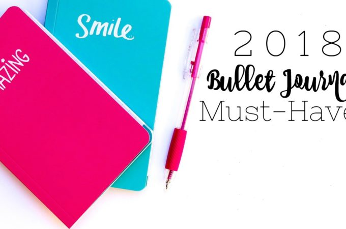 Must-Haves for Your 2018 Bullet Journal