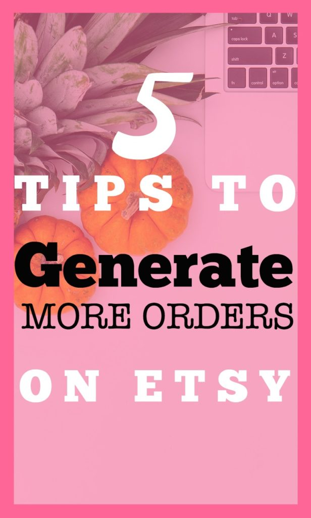 5 Essential Tips to Growing your Etsy Shop and Getting ore Orders on Etsy
