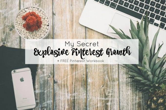 My Secret to Explosive Pinterest Growth+ FREE Workbook