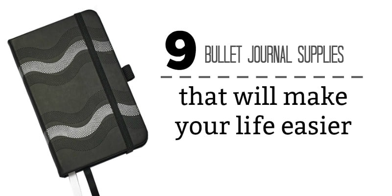 9 Bullet Journal Supplies that will make your life easier