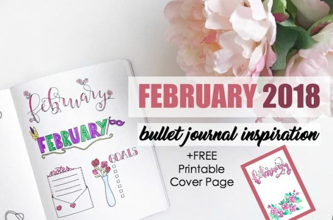 February 2018 Bullet Journal Inspiration & Free Printable Cover Page