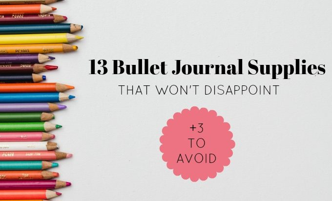 13 Bullet Journal Supplies that Won't Disappoint & 3 to Avoid
