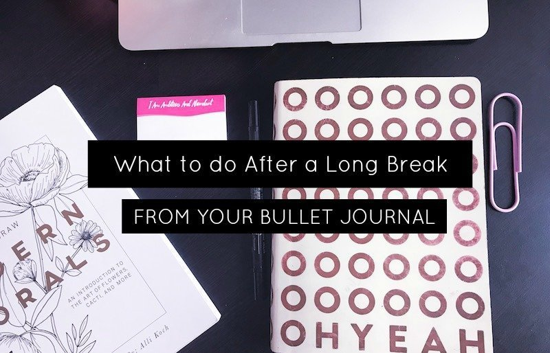 What to do After a Long Break from your Bullet Journal