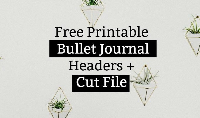 Free Printable Bullet Journal Header Stickers + Cut File