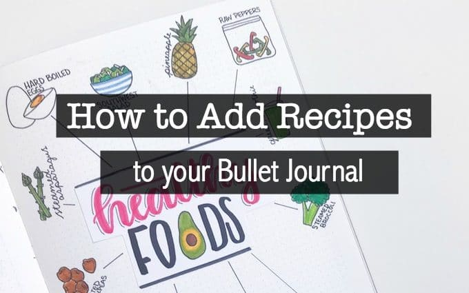 How to Put Your Favorite Recipes in Your Bullet Journal