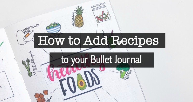 How to Add Recipes to Your Bullet Journal