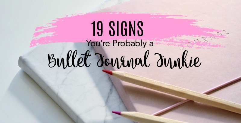 19 Signs You Are Probably a Bullet Journal Junkie