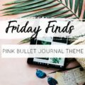 Friday Finds #1: Pink Bullet Journal Theme