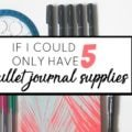 My Top 5 Must-Have Bullet Journal Supplies