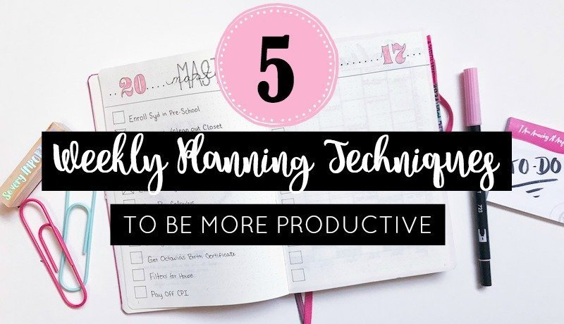5 Weekly Planning Techniques to Be More Productive