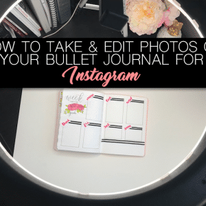 How to Take and Edit Photos of Your Bullet Journal for Instagram