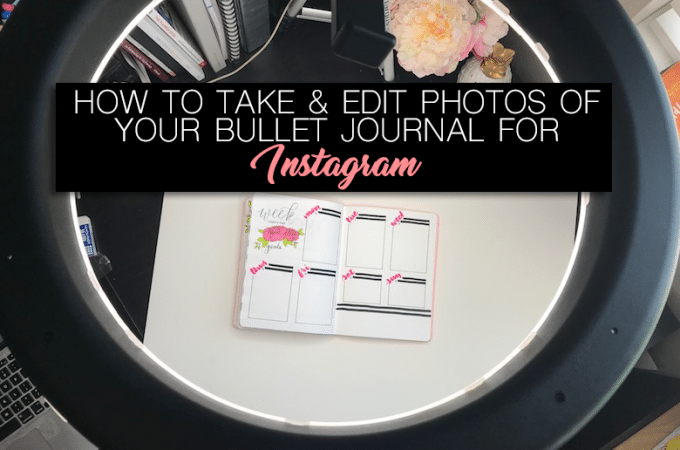 How to Take and Edit Your Bullet Journal Photos for Instagram