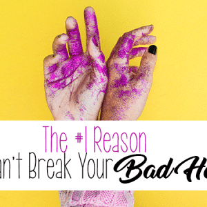 The #1 Reason You Can't Break Your Bad Habit and How You Finally Can