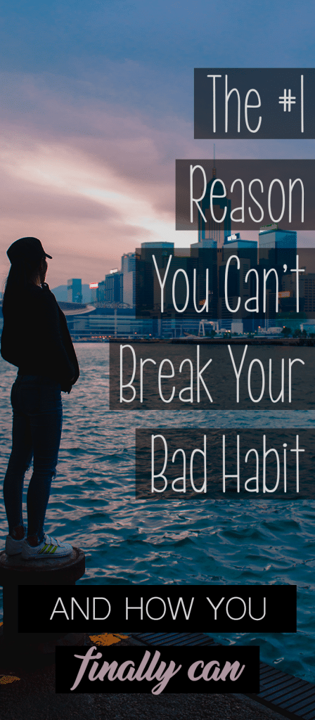 Can you guess the #1 reason you can't break that bad habit? Here's How to Change it