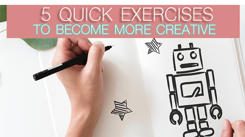 Become more Creative with these Quick Exercises