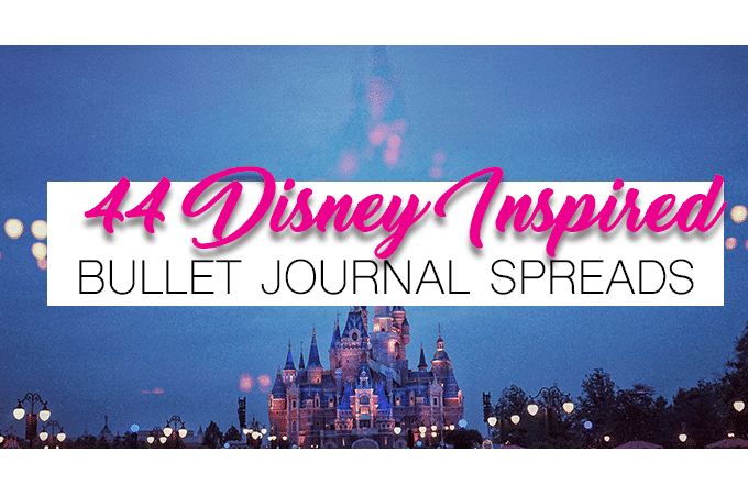 44 Magical Disney Inspired Bullet Journal Ideas Your Inner Child Will Swoon Over