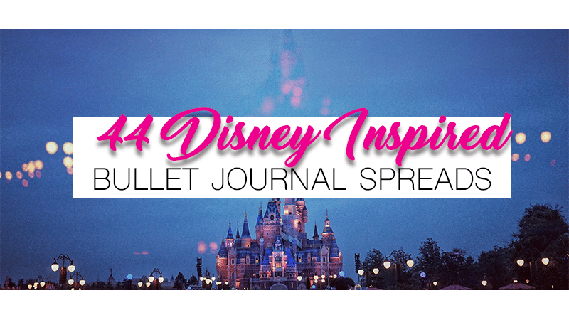 44 Disney Inspired Bullet Journal Spread Ideas