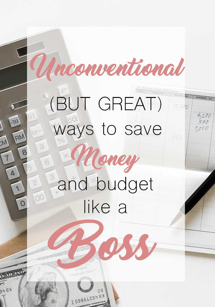 4 Unconventional but great ways to start saving money and budgeting like a boss