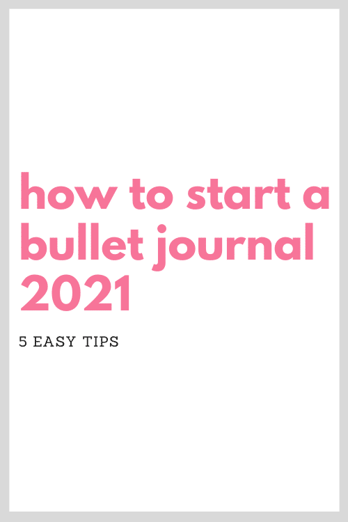 Tips for how to start a bullet journal in 2021